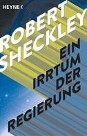 Robert Sheckley: Ein Irrtum der Regierung ★★★★★