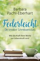 Barbara Pachl-Eberhart: Federleicht - Die kreative Schreibwerkstatt ★★★★