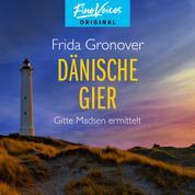 Dänische Gier - Gitte Madsen ermittelt, Teil 3 (Ungekürzt)