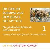 Die Geburt Europas aus dem Geiste des Mythos - Die griechischen Götter als Menschenlehrer - Teil 1