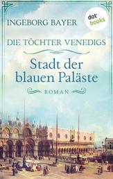 Die Töchter Venedigs - Band 2: Stadt der blauen Paläste - Roman