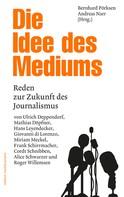 Bernhard Pörksen: Die Idee des Mediums