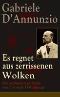 Gabriele d'Annunzio: Es regnet aus zerrissenen Wolken: Die schönsten gedichte von Gabriele D'Annunzio