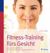 Fitness-Training fürs Gesicht - Gymnastik statt Botox; Die besten Übungen gegen Falten & Co.