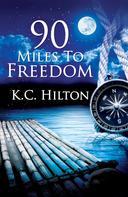 K.C. Hilton: 90 Miles to Freedom