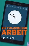 Ulrich Renz: Die Tyrannei der Arbeit ★★★★★