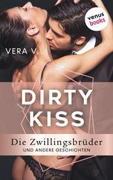 DIRTY KISS - Die Zwillingsbrüder - und andere Geschichten