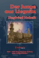 Siegfried Kobelt: Die Liegnitz-Trilogie – 3. Der Junge aus Liegnitz