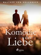 Walther von Hollander: Komödie der Liebe