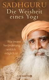 Die Weisheit eines Yogi - Wie innere Veränderung wirklich möglich ist