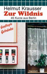 Zur Wildnis - 45 Kurze aus Berlin