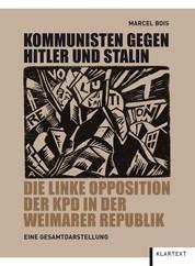 Kommunisten gegen Hitler und Stalin - Die linke Opposition der KPD in der Weimarer Republik