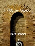 Maria Rohmer: Dir zur Seite