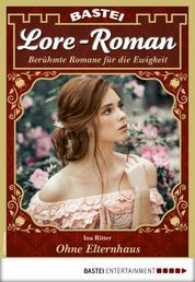Lore-Roman 45 - Liebesroman - Ohne Elternhaus