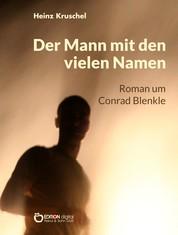 Der Mann mit den vielen Namen - Roman um Conrad Blenkle
