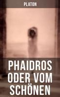 Platon: Phaidros oder Vom Schönen