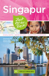 Bruckmann Reiseführer Singapur: Zeit für das Beste - Highlights, Geheimtipps, Wohlfühladressen