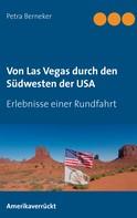 Petra Berneker: Von Las Vegas durch den Südwesten der USA