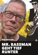 Bert Gerecht: Mr. Bassman geht tief runter
