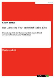 """Der """"deutsche Weg"""" in der Irak- Krise 2003 - Die Außenpolitik der Bundesrepublik Deutschland zwischen Anspruch und Wirklichkeit"""