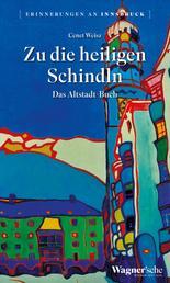 Zu die heiligen Schindln - Das Altstadt-Buch