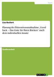 """Planung der Präventionsmaßnahme """"Good back – Das Gute für Ihren Rücken"""" nach dem individuellen Ansatz"""
