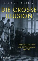 Die große Illusion - Versailles 1919 und die Neuordnung der Welt