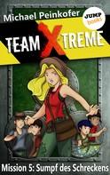 Michael Peinkofer: TEAM X-TREME - Mission 5: Sumpf des Schreckens ★★★★★