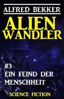 Alfred Bekker: Alienwandler #3: Ein Feind der Menschheit ★★★★★