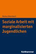 Markus Ottersbach: Soziale Arbeit mit marginalisierten Jugendlichen