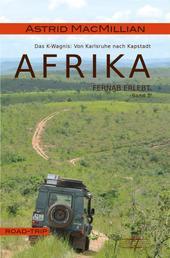 Afrika fernab erlebt (1) - Band 1: Das K-Wagnis: Von Karlsruhe nach Kapstadt