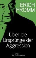 Erich Fromm: Über die Ursprünge der Aggression