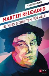 Martin Reloaded - Luthers Schriften für alle