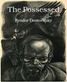 Fyodor Dostoevsky: The Possessed