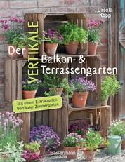 Der vertikale Balkon- & Terrassengarten - Mit einem Extrakapitel: Vertikaler Zimmergarten