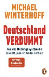 Deutschland verdummt - Wie das Bildungssystem die Zukunft unserer Kinder verbaut