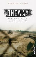 Kerstin Winge: Oneway - Berlin-Gaza. Als Deutsche im Gazastreifen ★★★★★