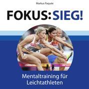 Fokus: Sieg! - Mentaltraining für Leichtathleten