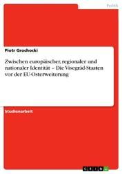 Zwischen europäischer, regionaler und nationaler Identität – Die Visegrád-Staaten vor der EU-Osterweiterung