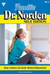 Familie Dr. Norden - Neue Edition 2 – Arztroman - Das Leben ist kein Wunschkonzert