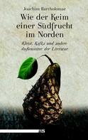 Joachim Bartholomae: Wie der Keim einer Südfrucht im Norden