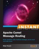 Bilgin Ibryam: Instant Apache Camel Message Routing