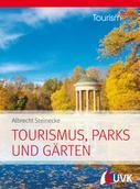 Albrecht Steinecke: Tourism NOW: Tourismus, Parks und Gärten