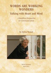Words Are Working Wonders - Talking with Heart and Mind. A Buddhist Perspective on Communication. Translated from the German into English by Akasaraja Jonathan Bruton.