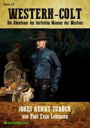 WESTERN-COLT, Band 25: JONES KEHRT ZURÜCK - Die Abenteuer der härtesten Männer des Westens!