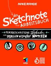 Das Sketchnote Arbeitsbuch - Fortgeschrittene Techniken zum Erstellen visueller Notizen