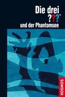 William Arden: Die drei ??? und der Phantomsee (drei Fragezeichen)