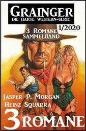 Grainger 3 Romane Sammelband 1/2020 – Die harte Western-Serie
