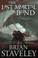 Brian Staveley: The Last Mortal Bond ★★★★