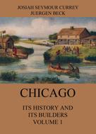 Josiah Seymour Currey: Chicago: Its History and its Builders, Volume 1